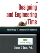 Designing and Engineering Time: The Psychology of Time Perception in Software by Steven C. Seow Ph.D.