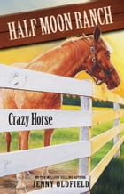 Horses of Half-Moon Ranch 3: Crazy Horse by Jenny Oldfield