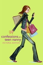 Confessions of a Teen Nanny by Victoria Ashton