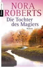 Die Tochter des Magiers: Roman by Nora Roberts