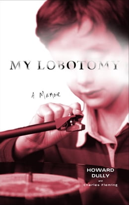 Book My Lobotomy: A Memoir by Howard Dully