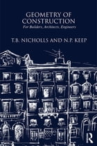 Geometry of Construction: For Builders, Architects, Engineers by T.B. Nichols