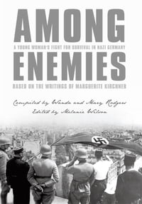 Among Enemies: A Young Woman's Fight for Survival in Nazi Germany: Based on the Writings of…