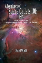 Adventures of Space Cadets 101: ISIS by Darryl D. Wright