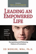 Leading an Empowered Life: Recognizing and Releasing Patterns of Limitations by Ed Morler, MBA, Ph.D.