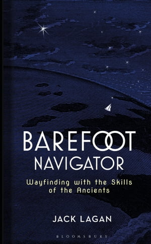The Barefoot Navigator Wayfinding with the Skills of the Ancients