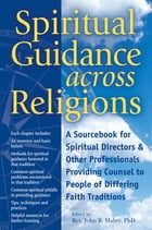 Spiritual Guidance Across Religions: A Sourcebook for Spiritual Directors and Other Professionals…