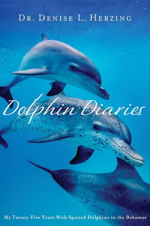 Dolphin Diaries My 25 Years with Spotted Dolphins in the Bahamas
