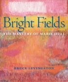 Bright Fields: The Mastery of Marie Hull by Bruce Levingston