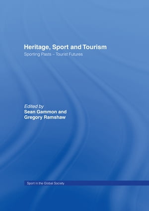 Heritage,  Sport and Tourism Sporting Pasts ? Tourist Futures