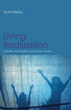 Living Realization: A Simple, Plain-English Guide to Non-Duality by Scott Kiloby