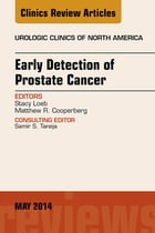 Early Detection of Prostate Cancer, An Issue of Urologic Clinics, E-book by Stacy Loeb, MD