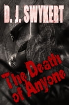 The Death of Anyone by D. J. Swykert