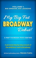 My Big Fat Broadway Debut! Volume 1: Big Dreams, Big Lessons by Steven Cutts