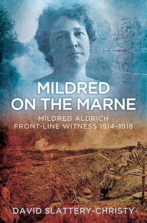 Mildred on the Marne Mildred Aldrich,  Front-line Witness 1914-1918