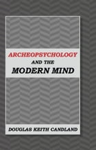 Archeopsychology and the Modern Mind