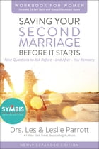 Saving Your Second Marriage Before It Starts Workbook for Women Updated: Nine Questions to Ask Before---and After---You Remarry by Les and Leslie Parrott