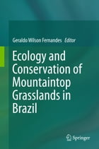 Ecology and Conservation of Mountaintop grasslands in Brazil by Geraldo Wilson Fernandes