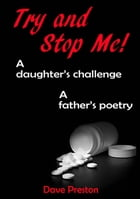 Try and Stop Me: A Daughter's Challenge, A Father's Poetry by Dave Preston