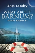 What About Barnum? by Joss Landry