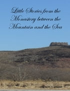Little Stories from the Monastery Between the Mountain and the Sea by Dale A. Johnson