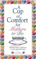 A Cup Of Comfort For Mothers To Be e11d9e4e-6eee-4807-8a2c-fd965fad0d8a