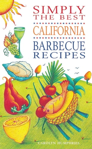 Simply the Best California BBQ Recipes by Humphries Carolyn