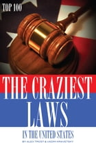 The Craziest Laws in the United States Top 100 by alex trostanetskiy
