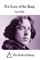For Love of the King by Oscar Wilde