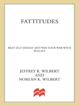 Book Fattitudes: Beat Self-Defeat and Win Your War with Weight by Jeffrey Wilbert, Ph.D.