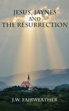 Jesus Jaynes and the Resurrection by J.W. Fairweather