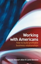 Working with Americans: How to build profitable business relationships by Allyson Stewart-Allen