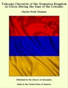 Vahram's Chronicle of the Armenian Kingdom in Cilicia During the time of the Crusades by Charles Fried. Neuman