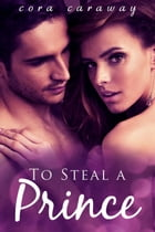To Steal a Prince by Cora Caraway