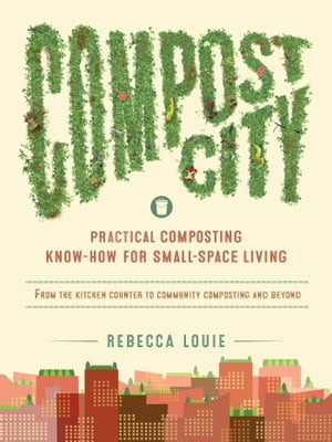 Compost City Practical Composting Know-How for Small-Space Living