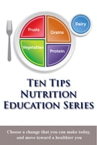 Ten Tips Nutrition Education Series by United States Department of Agriculture