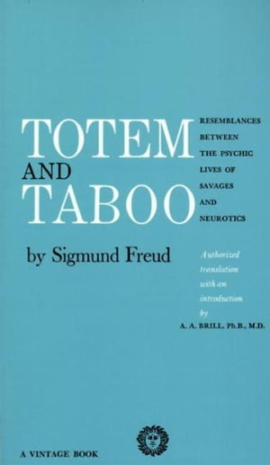 Totem and Taboo Resemblances Between the Psychic Lives of Savages and Neurotics