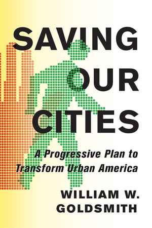 Saving Our Cities A Progressive Plan to Transform Urban America