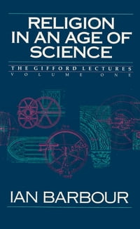 Religion in an Age of Science: The Gifford Lectures, Volume One