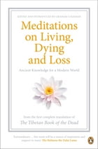 Meditations on Living, Dying and Loss: Ancient Knowledge for a Modern World from the Tibetan Book of the Dead by Gyurme Dorje