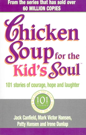 Chicken Soup For The Kids Soul 101 Stories of Courage,  Hope and Laughter