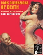DARK DIMENSIONS OF DEATH: Selected Weird Fiction by Clark Ashton Smith