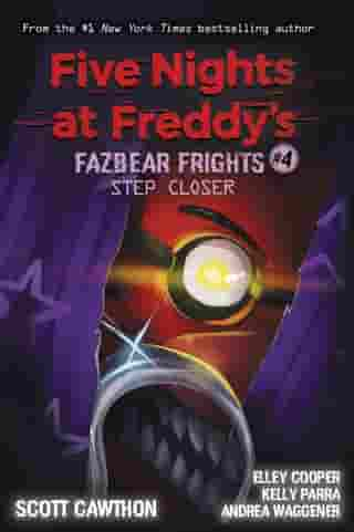 Step Closer (Five Nights at Freddy's: Fazbear Frights #4) by Scott Cawthon