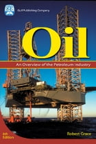 Oil: An Overview of the Petroleum Industry by Robert D. Grace