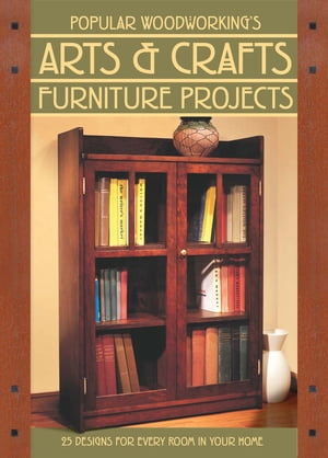 Popular Woodworking's Arts & Crafts Furniture 25 Designs For Every Room In Your Home