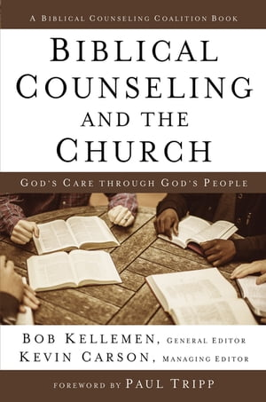 Biblical Counseling and the Church God's Care Through God's People