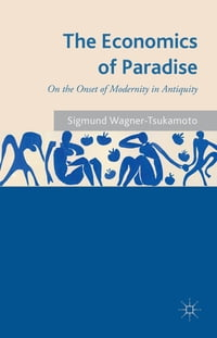 The Economics of Paradise: On the Onset of Modernity in Antiquity