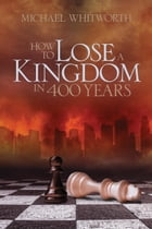 How to Lose a Kingdom in 400 Years: A Guide to 1-2 Kings: Guides to God's Word