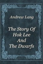 The Story Of Hok Lee And The Dwarfs by Andrew Lang