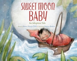 Book Sweet Moon Baby: An Adoption Tale by Karen Henry Clark